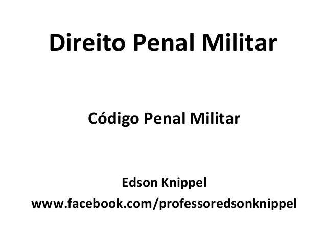 Direito Penal Militar Código Penal Militar Edson Knippel www.facebook.com/professoredsonknippel