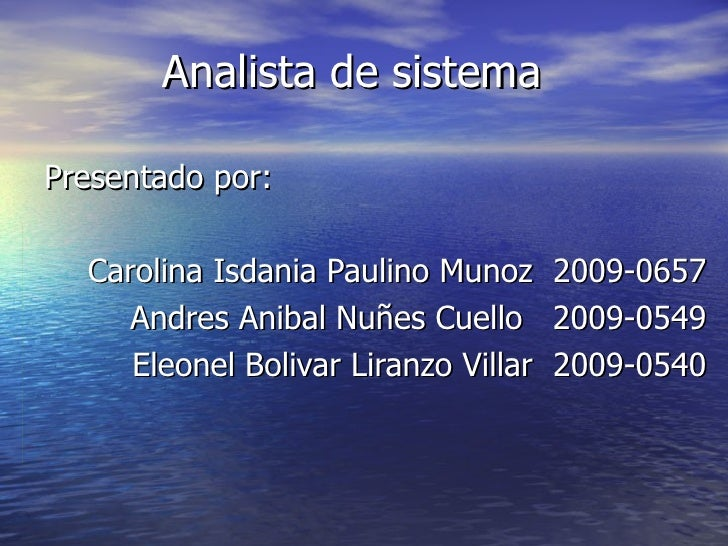 Analista de sistemaPresentado por:  Carolina Isdania Paulino Munoz      2009-0657     Andres Anibal Nuñes Cuello       200...
