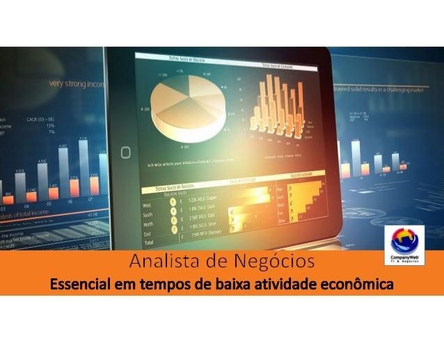 Blog: http://analistadenegocios.companyweb.com.br/ Analista de Negócios | Essencial em tempos de baixa atividade econômica...