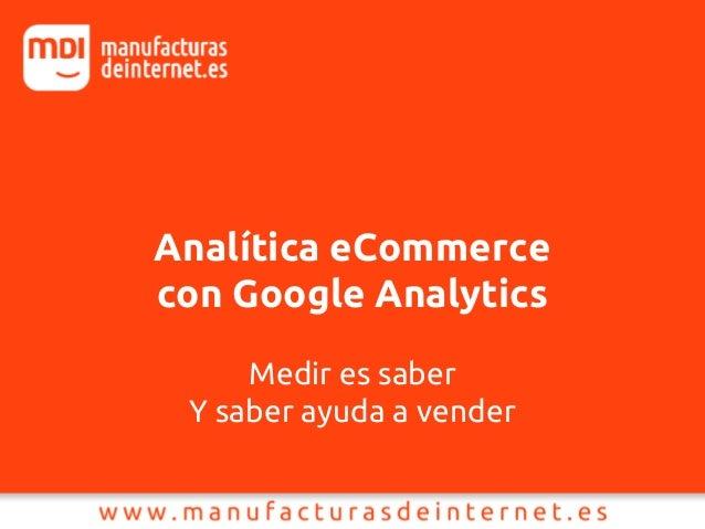 Analítica eCommerce con Google Analytics Medir es saber Y saber ayuda a vender