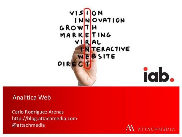Analítica Web Carlo Rodríguez Arenas http://blog.attachmedia.com @attachmedia