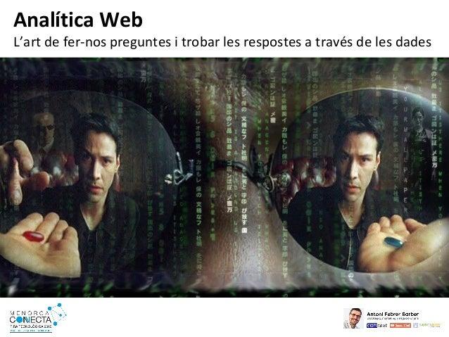 Analítica Web L'art de fer-nos preguntes i trobar les respostes a través de les dades