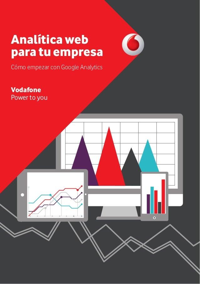 Analítica web para tu empresa Noviembre 20161 Analítica web para tu empresa Cómo empezar con Google Analytics Vodafone Pow...
