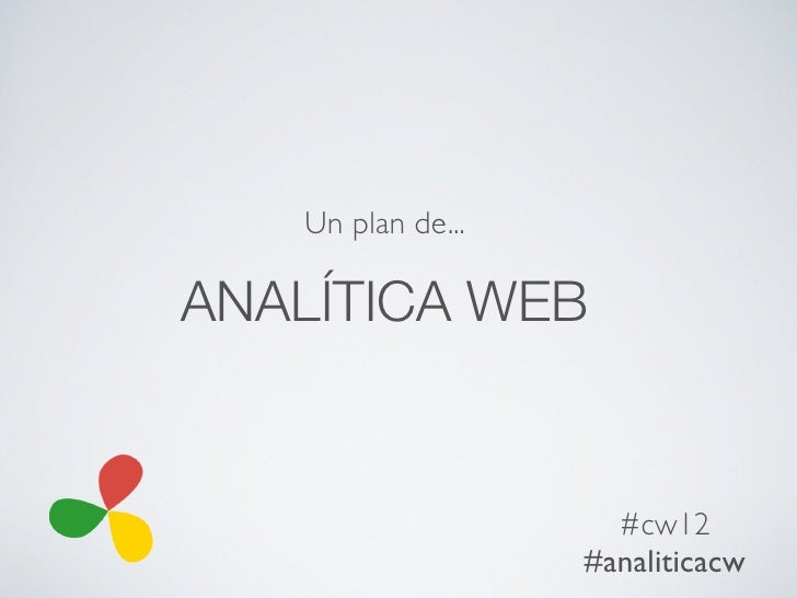 Un plan de...ANALÍTICA WEB                     #cw12                   #analiticacw