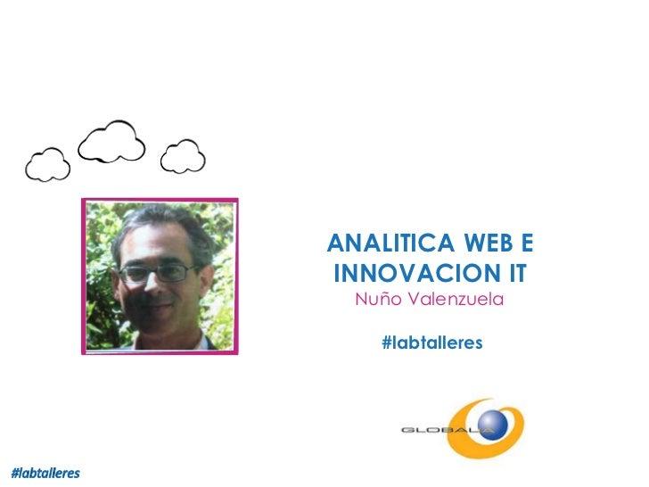 Foto del ponente<br />ANALITICA WEB E INNOVACION IT<br />Nuño Valenzuela<br /> #labtalleres<br />Logo de la empresa<br />