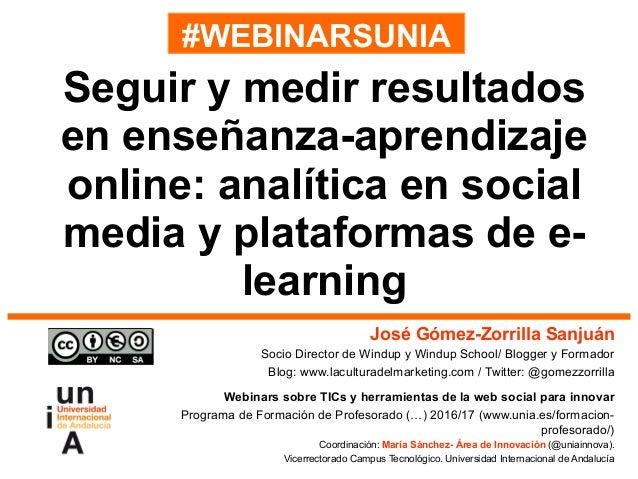 #WEBINARSUNIA José Gómez-Zorrilla Sanjuán Socio Director de Windup y Windup School/ Blogger y Formador Blog: www.lacultura...