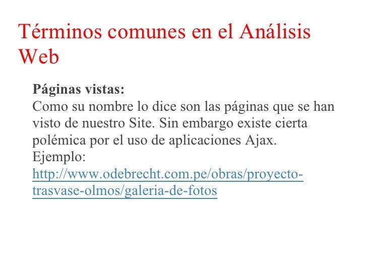 Términos comunes en el Análisis Web  Páginas vistas:  Dentro de páginas vistas también podemos hablar  de archivos PDF, PP...