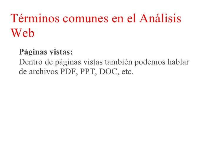 Términos comunes en el Análisis Web  Visitas / Sesiones:  Las visitas también son conocidas como sesiones.  Básicamente so...