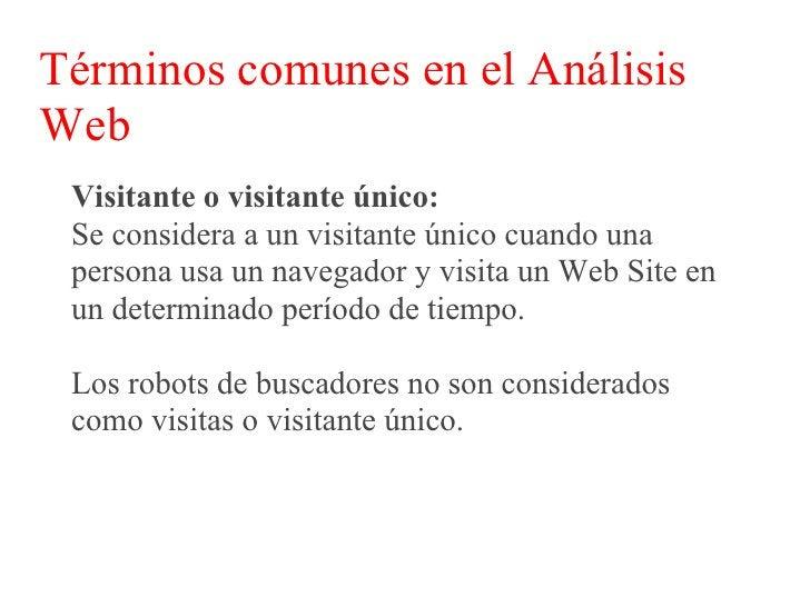 Términos comunes en el Análisis Web  Conversión:  Es el número de visitas -o visitantes únicos según  cómo se mida- que co...