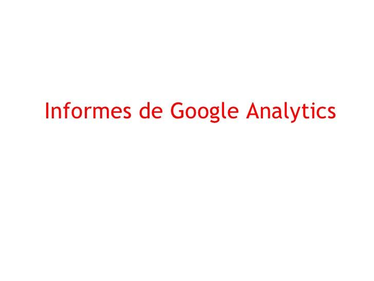 Informes de Google Analytics   Google Analytics cuenta con más de 90 informes sin   contar con sus nuevas funciones y segm...