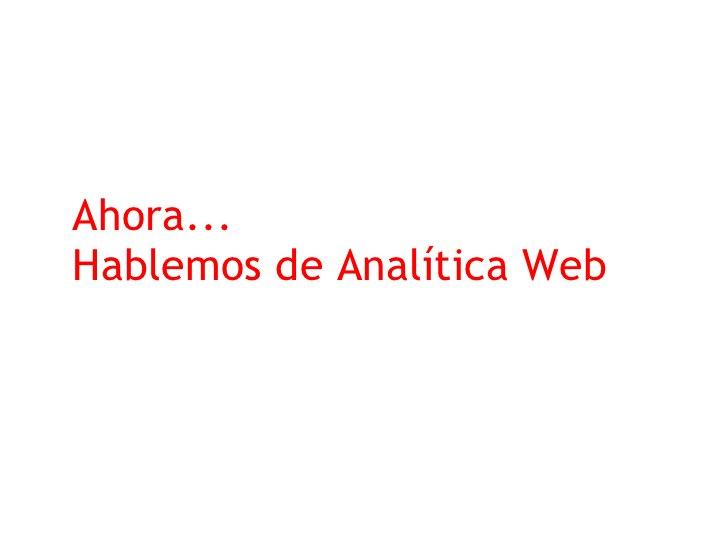"""¿Qué es la Analítica Web? """"Analítica Web es la medición, colección, análisis y reporte de la data de Internet para entende..."""