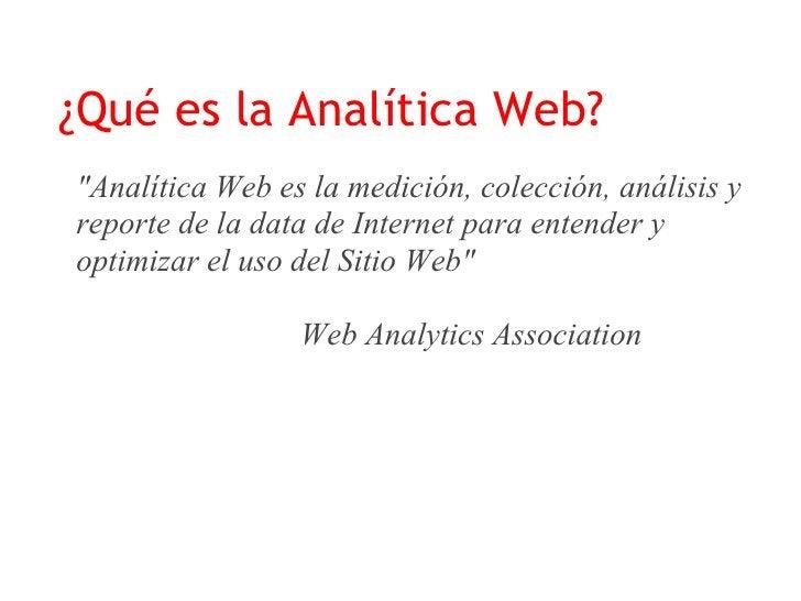 Poniéndolo en castellano: Análisis Web es:   1. Recopilar la información adecuadamente     (Medición y colección)  2. Real...