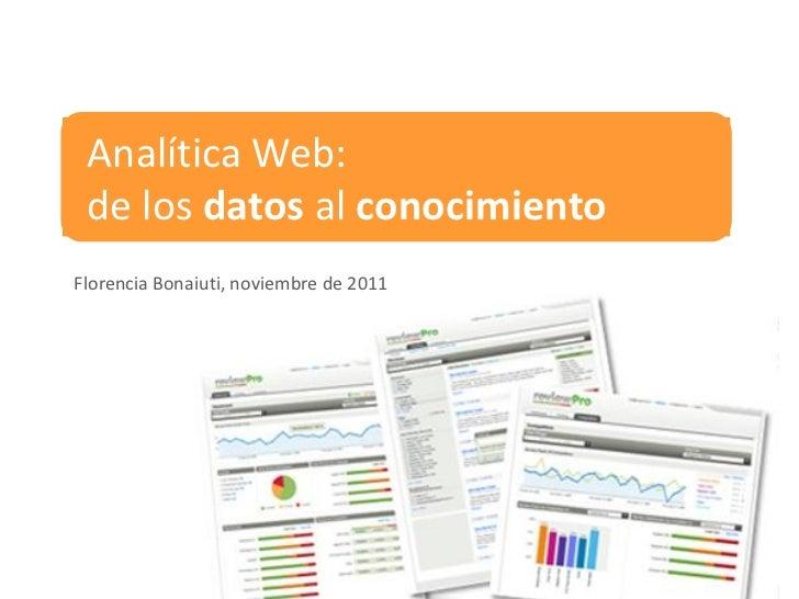 Analítica Web: de los datos al conocimientoFlorencia Bonaiuti, noviembre de 2011