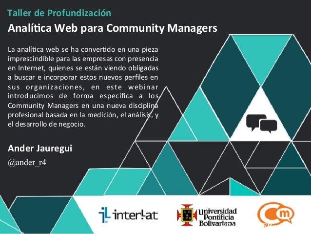 #FormaciónEBusiness Taller  de  Profundización   Analí3ca  Web  para  Community  Managers   La  analí'ca...