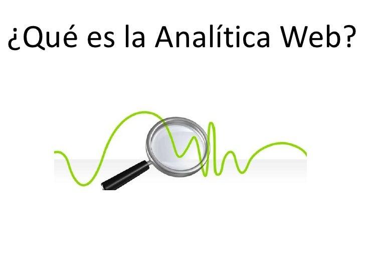 ¿Qué es la Analítica Web?        ¿Contar visitas?