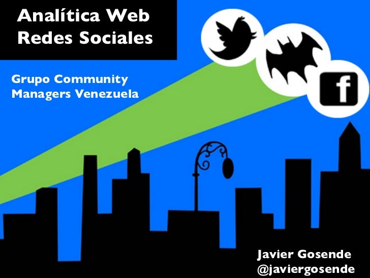 Analítica WebRedes SocialesGrupo CommunityManagers Venezuela                        Javier Gosende                     ...