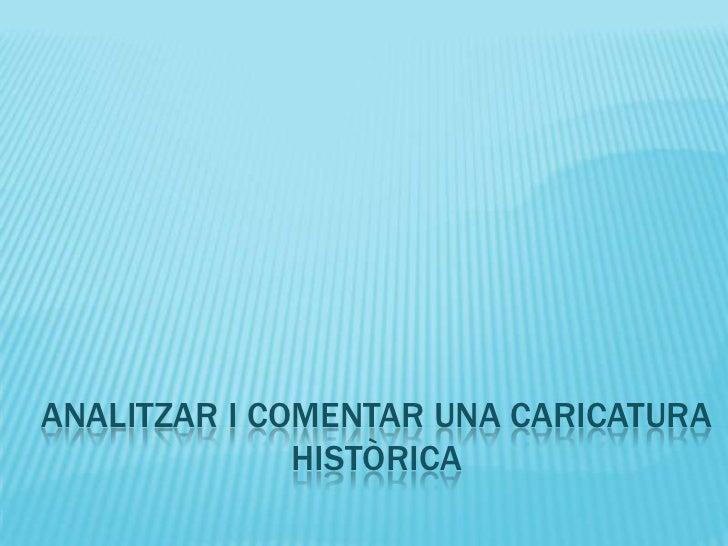 ANALITZAR I COMENTAR UNA CARICATURA              HISTÒRICA