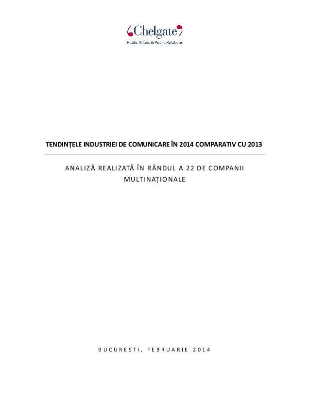 TENDINȚELE INDUSTRIEI DE COMUNICARE ÎN 2014 COMPARATIV CU 2013 A N A L IZ Ă R EA L IZATĂ ÎN R Â N D U L A 2 2 D E COM PA N...