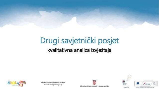 Projekt Podrška provedbi Cjelovite kurikularne reforme (CKR) Drugi savjetnički posjet kvalitativna analiza izvještaja