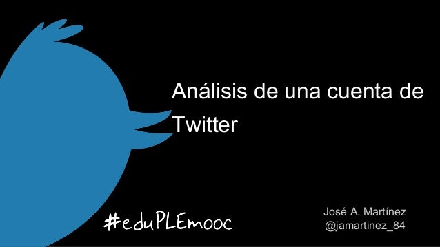 Análisis de una cuenta de Twitter  José A. Martínez @jamartinez_84
