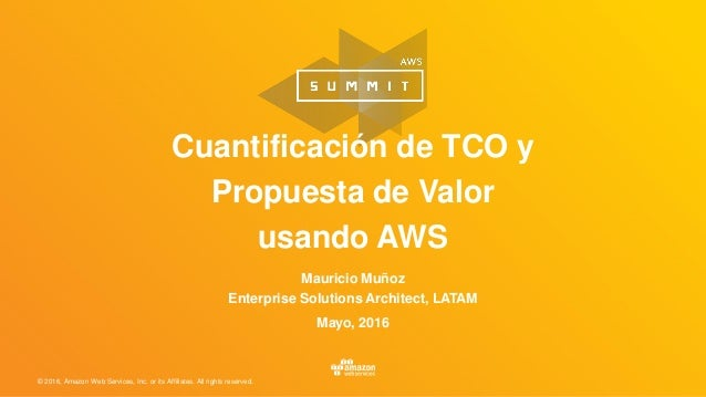 © 2016, Amazon Web Services, Inc. or its Affiliates. All rights reserved. Mauricio Muñoz Enterprise Solutions Architect, L...