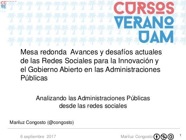Mariluz Congosto6 septiembre 2017 1 Analizando las Administraciones Públicas desde las redes sociales Mariluz Congosto (@c...