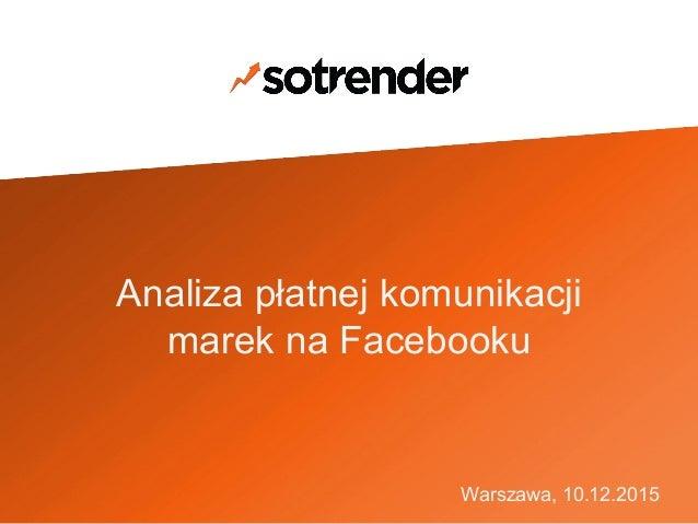 Analiza płatnej komunikacji marek na Facebooku Warszawa, 10.12.2015