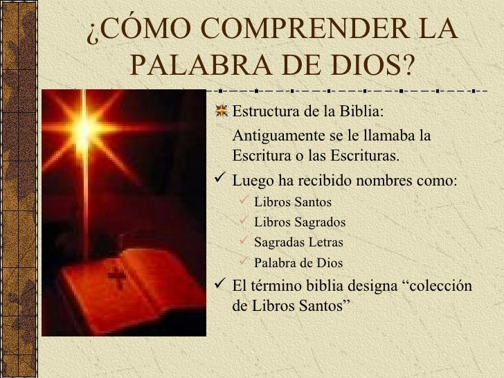 ¿CÓMO COMPRENDER LA PALABRA DE DIOS? <ul><li>Estructura de la Biblia: </li></ul><ul><li>Antiguamente se le llamaba la Escr...