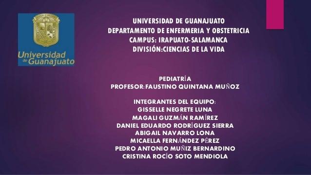 UNIVERSIDAD DE GUANAJUATO DEPARTAMENTO DE ENFERMERIA Y OBSTETRICIA CAMPUS: IRAPUATO-SALAMANCA DIVISIÓN:CIENCIAS DE LA VIDA...