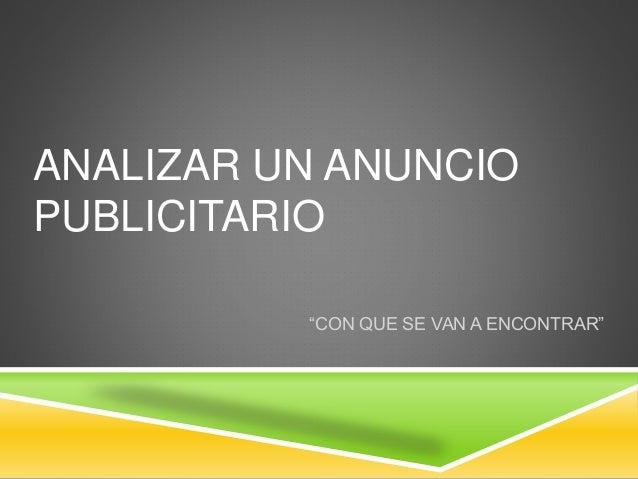 """ANALIZAR UN ANUNCIO PUBLICITARIO """"CON QUE SE VAN A ENCONTRAR"""""""