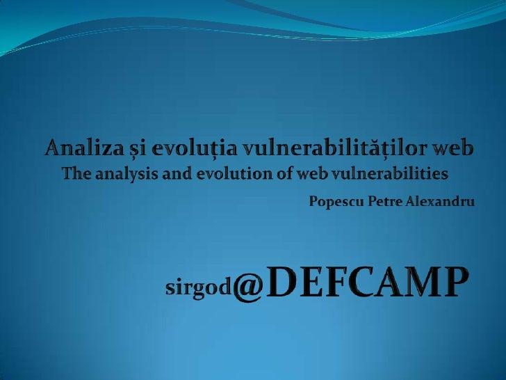 Analiza și evoluția vulnerabilităților web<br />The analysis and evolution of web vulnerabilities<br />Popescu Petre Alexa...