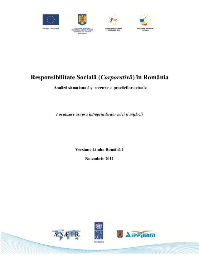 Responsibilitate Socială (Corporativă) în România Analiză situaţională şi recenzie a practicilor actuale Focalizare asupra...