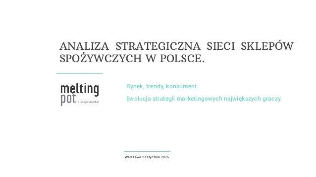 Rynek, trendy, konsument. Ewolucja strategii marketingowych największych graczy. Warszawa 27 stycznia 2016 ANALIZA STRATEG...