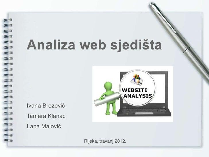 Analiza web sjedištaIvana BrozovićTamara KlanacLana Malović                 Rijeka, travanj 2012.