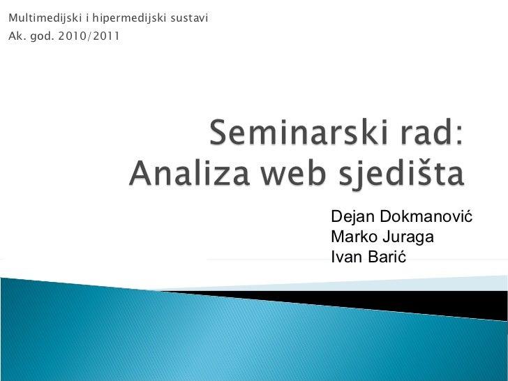 Multimedijski i hipermedijski   sustavi Ak. god. 2010/2011 Dejan Dokmanović Marko Juraga Ivan Barić