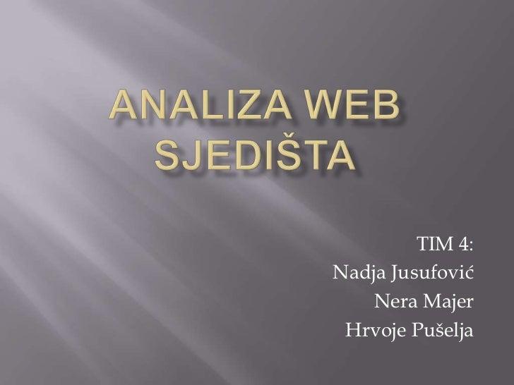 Analiza web sjedišta<br />TIM 4:<br />Nadja Jusufović<br />Nera Majer<br />Hrvoje Pušelja<br />