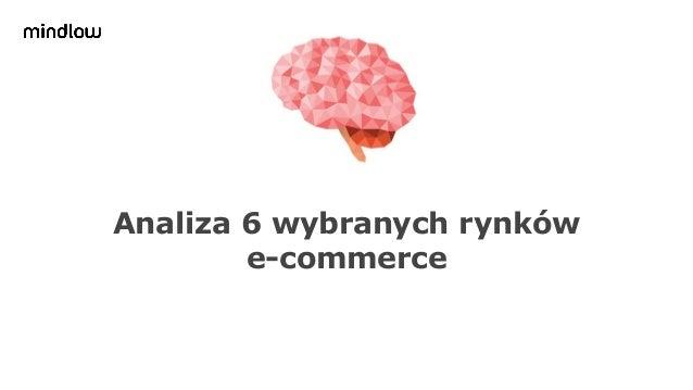 Analiza 6 wybranych rynków e-commerce