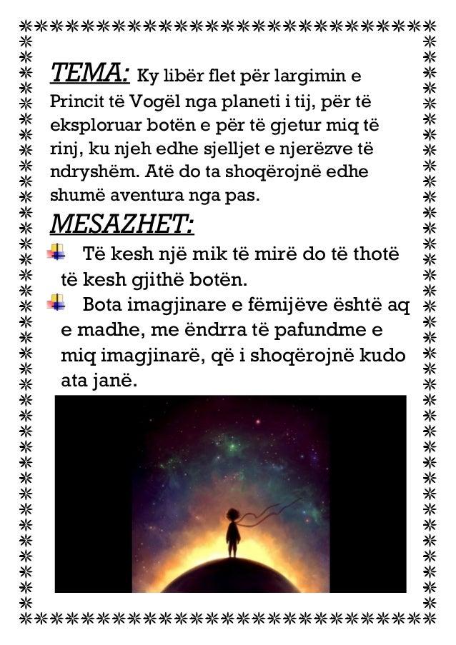 TEMA: Ky libër flet për largimin e Princit të Vogël nga planeti i tij, për të eksploruar botën e për të gjetur miq të rinj...