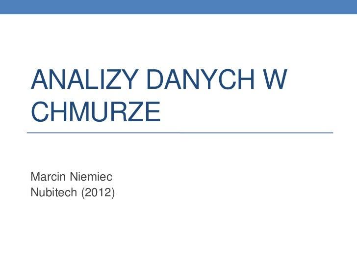 ANALIZY DANYCH WCHMURZEMarcin NiemiecNubitech (2012)