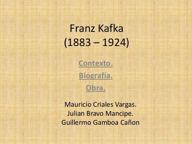 Franz Kafka(1883 – 1924)Contexto.Biografía.Obra.Mauricio Criales Vargas.Julian Bravo Mancipe.Guillermo Gamboa Cañon