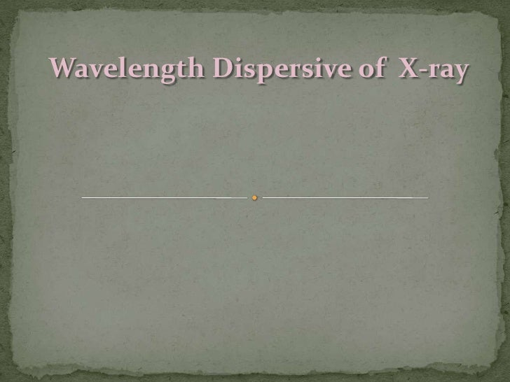 Wavelength Dispersive of  X-ray<br />