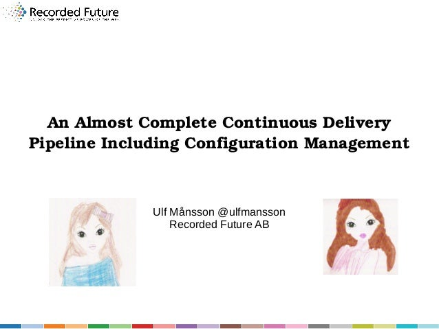 An Almost Complete Continuous Delivery  Pipeline Including Configuration Management  Ulf Månsson @ulfmansson Recorded Futu...