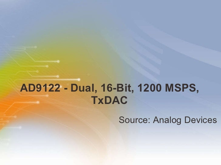 AD9122 - Dual, 16-Bit, 1200 MSPS, TxDAC <ul><li>Source: Analog Devices </li></ul>