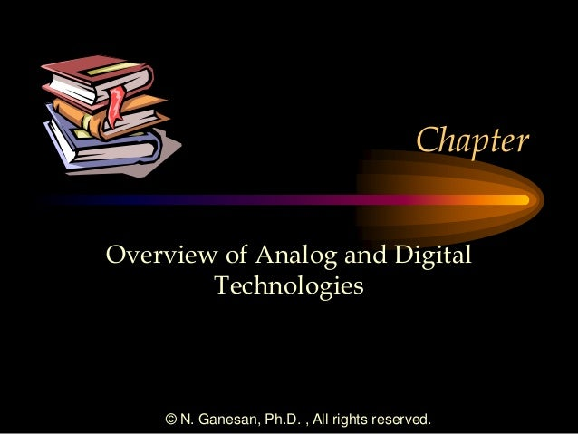 Chapter Overview of Analog and Digital Technologies  © N. Ganesan, Ph.D. , All rights reserved.