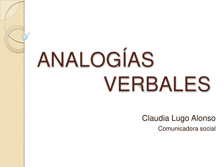 ANALOGÍAS     VERBALES       Claudia Lugo Alonso           Comunicadora social