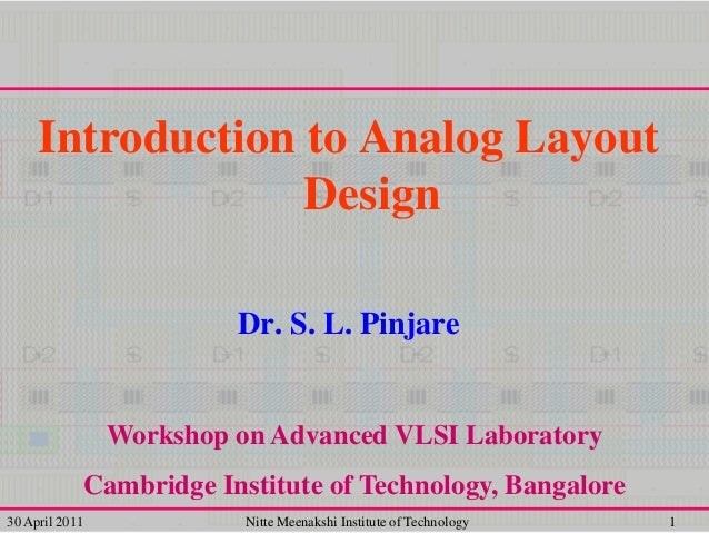 Introduction to Analog Layout Design Dr. S. L. Pinjare  Workshop on Advanced VLSI Laboratory Cambridge Institute of Techno...