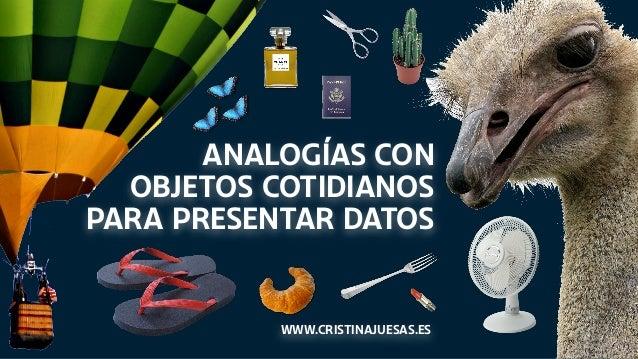 Analog�as con objetos cotidianos para presentar datos www.cristinajuesas.es