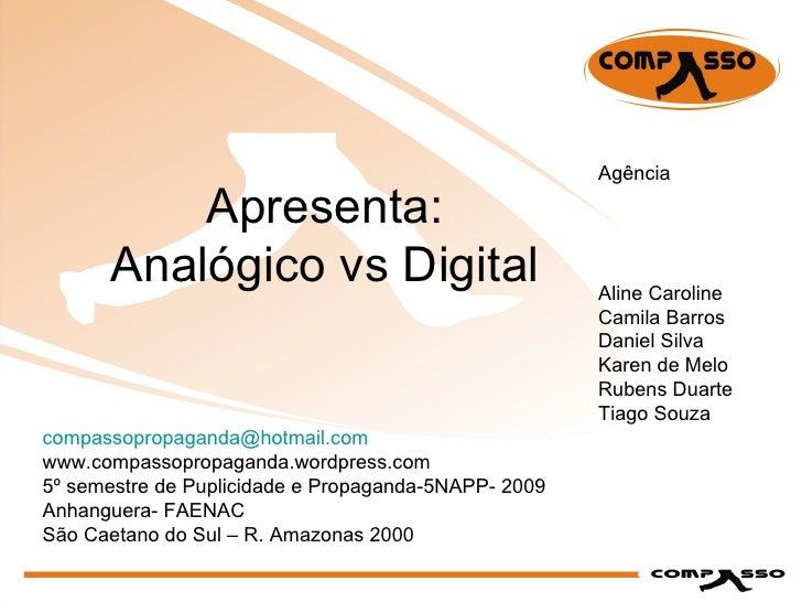 Agência Aline Caroline Camila Barros Daniel Silva Karen de Melo Rubens Duarte Tiago Souza [email_address] www.compassoprop...