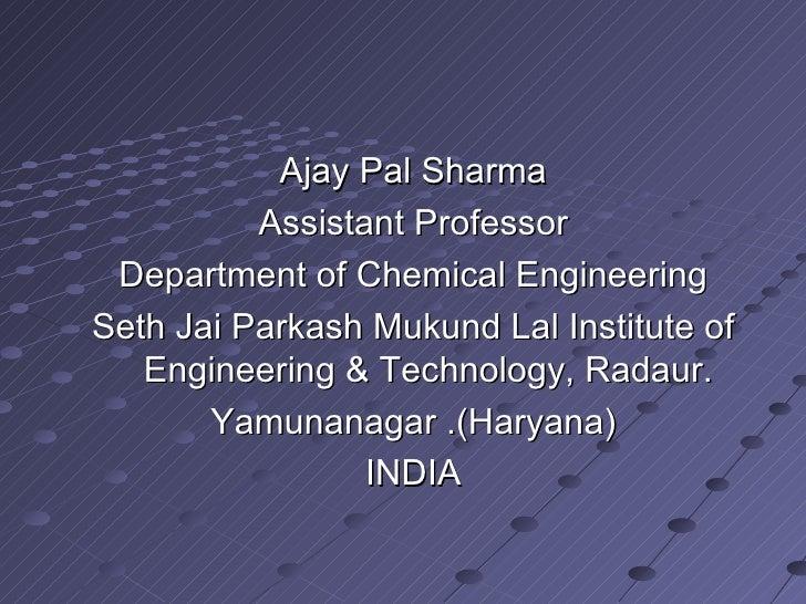 <ul><li>Ajay Pal Sharma </li></ul><ul><li>Assistant Professor </li></ul><ul><li>Department of Chemical Engineering </li></...