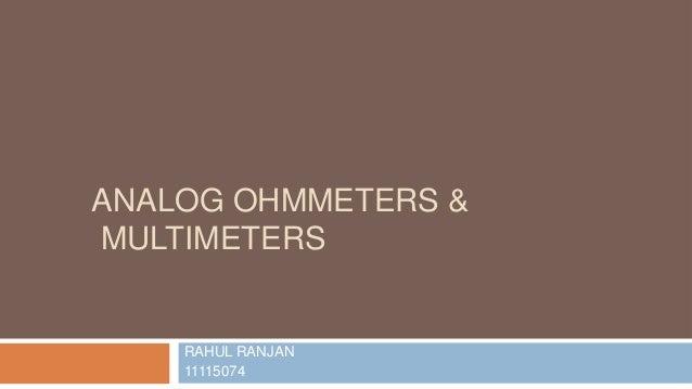 ANALOG OHMMETERS & MULTIMETERS  RAHUL RANJAN 11115074